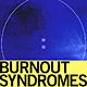 BURNOUT SYNDROMES